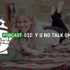 Podcast 032: Y U NO HABLAR EN FONE